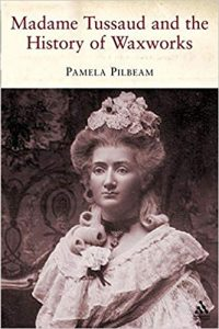 Cover of Madame Tussaud and the History of Waxworks by Pamela Pilbeam
