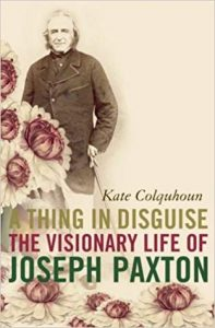 Cover of A Thing in Disguise: The Visionary Life of Joseph Paxton by Kate Colquhoun