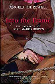 Cover of Into the Frame: The Four Loves of Ford Madox Brown by Angela Thirlwell