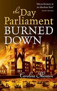 Cover of The Day Parliament Burned Down by Caroline Shenton