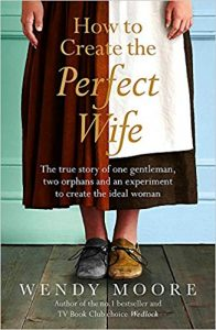 Cover of How to Create the Perfect Wife by Wendy Moore