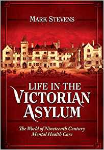 Cover of Life in the Victorian Asylum by Mark Stevens