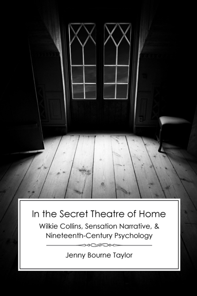 In the Secret Theatre of Home: Wilkie Collins, Sensation Narrative, and Nineteenth-Century Psychology