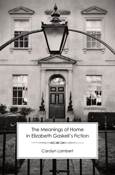 The Meanings of Home in Elizabeth Gaskell's Fiction