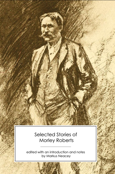 Selected Stories of Morley Roberts
