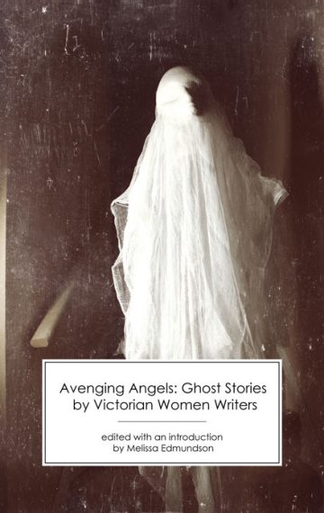 Avenging Angels: Ghost Stories by Victorian Women Writers